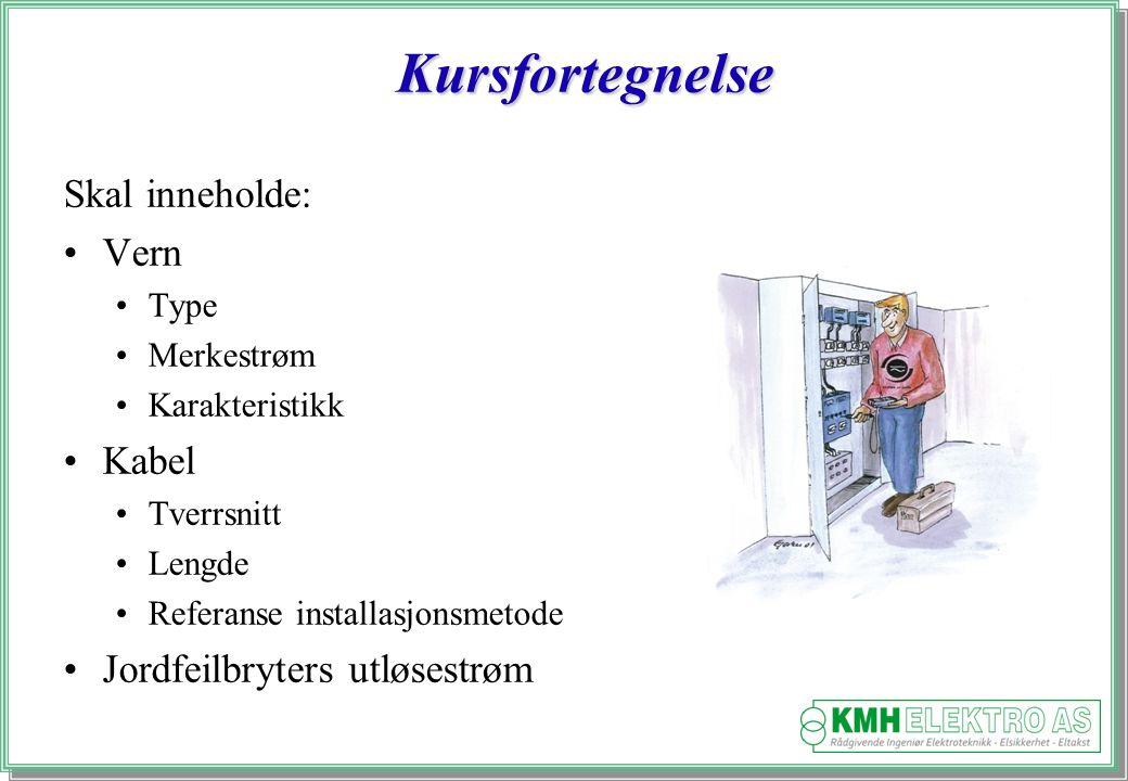 Kjell Morten Halvorsen Kursfortegnelse Skal inneholde: Vern Type Merkestrøm Karakteristikk Kabel Tverrsnitt Lengde Referanse installasjonsmetode Jordfeilbryters utløsestrøm
