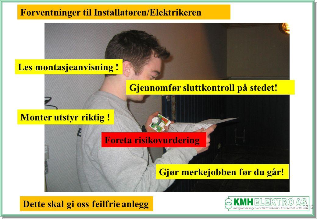 Kjell Morten Halvorsen 212 Forventninger til Installatøren/Elektrikeren Les montasjeanvisning .