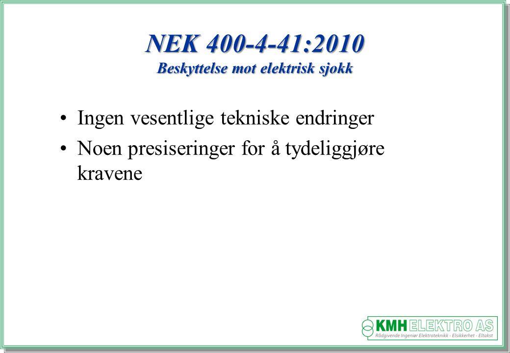 Kjell Morten Halvorsen NEK 400-4-41:2010 Beskyttelse mot elektrisk sjokk Ingen vesentlige tekniske endringer Noen presiseringer for å tydeliggjøre kravene