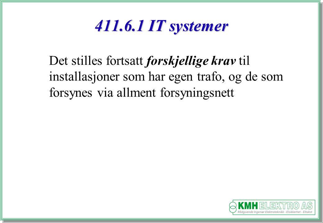 Kjell Morten Halvorsen 411.6.1 IT systemer Det stilles fortsatt forskjellige krav til installasjoner som har egen trafo, og de som forsynes via allment forsyningsnett