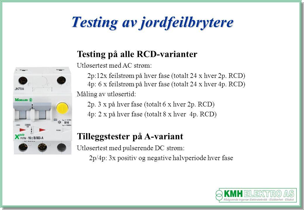 Kjell Morten Halvorsen Testing på alle RCD-varianter Utløsertest med AC strøm: 2p:12x feilstrøm på hver fase (totalt 24 x hver 2p.