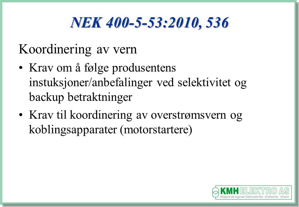 Kjell Morten Halvorsen NEK 400-5-53:2010, 536 Koordinering av vern Krav om å følge produsentens instuksjoner/anbefalinger ved selektivitet og backup betraktninger Krav til koordinering av overstrømsvern og koblingsapparater (motorstartere)