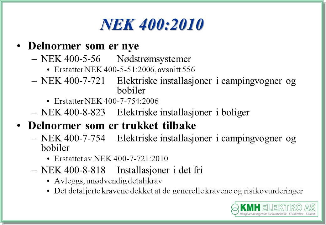 Kjell Morten Halvorsen NEK 400-8-805:2010 Områder med ekstreme ytre påvirkninger Der kravene i del 1 til 7 ikke gir tilfredsstillende beskyttelse, feks.