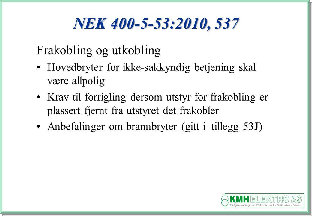 Kjell Morten Halvorsen NEK 400-5-53:2010, 537 Frakobling og utkobling Hovedbryter for ikke-sakkyndig betjening skal være allpolig Krav til forrigling dersom utstyr for frakobling er plassert fjernt fra utstyret det frakobler Anbefalinger om brannbryter (gitt i tillegg 53J)