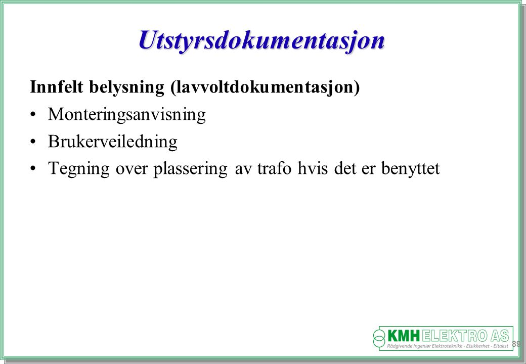 Kjell Morten Halvorsen Utstyrsdokumentasjon Innfelt belysning (lavvoltdokumentasjon) Monteringsanvisning Brukerveiledning Tegning over plassering av trafo hvis det er benyttet 89