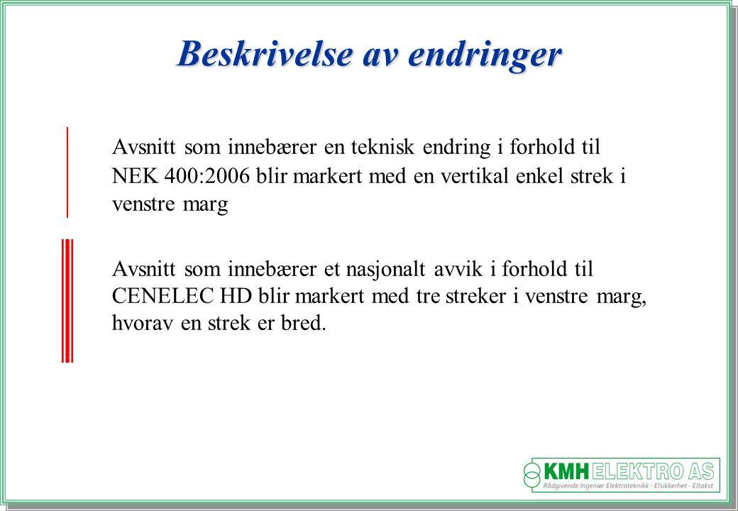 Kjell Morten Halvorsen Avsnitt som innebærer en teknisk endring i forhold til NEK 400:2006 blir markert med en vertikal enkel strek i venstre marg Avsnitt som innebærer et nasjonalt avvik i forhold til CENELEC HD blir markert med tre streker i venstre marg, hvorav en strek er bred.