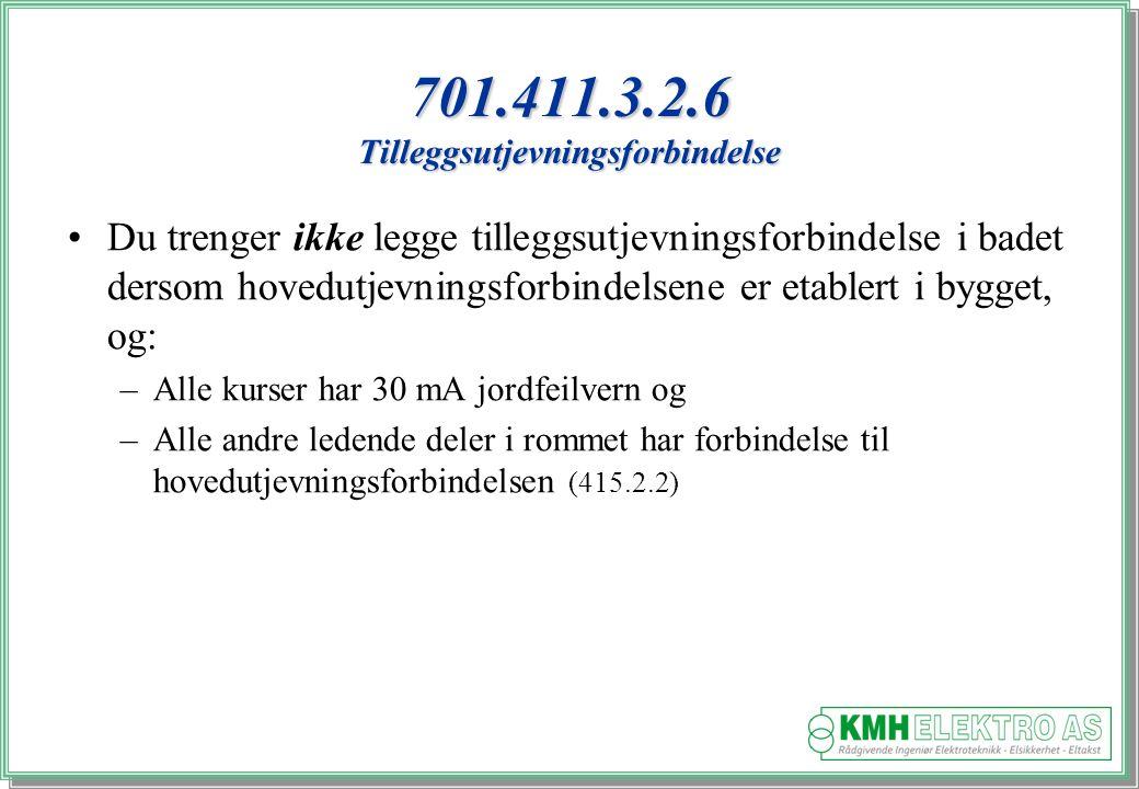 Kjell Morten Halvorsen 701.411.3.2.6 Tilleggsutjevningsforbindelse Du trenger ikke legge tilleggsutjevningsforbindelse i badet dersom hovedutjevningsforbindelsene er etablert i bygget, og: –Alle kurser har 30 mA jordfeilvern og –Alle andre ledende deler i rommet har forbindelse til hovedutjevningsforbindelsen (415.2.2)