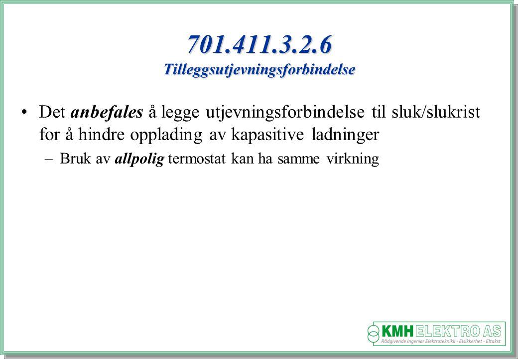 Kjell Morten Halvorsen 701.411.3.2.6 Tilleggsutjevningsforbindelse Det anbefales å legge utjevningsforbindelse til sluk/slukrist for å hindre opplading av kapasitive ladninger –Bruk av allpolig termostat kan ha samme virkning