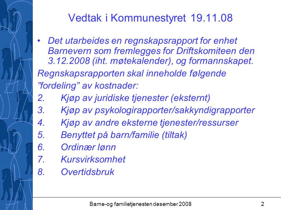 Barne-og familietjenesten desember 20082 Vedtak i Kommunestyret 19.11.08 Det utarbeides en regnskapsrapport for enhet Barnevern som fremlegges for Driftskomiteen den 3.12.2008 (iht.