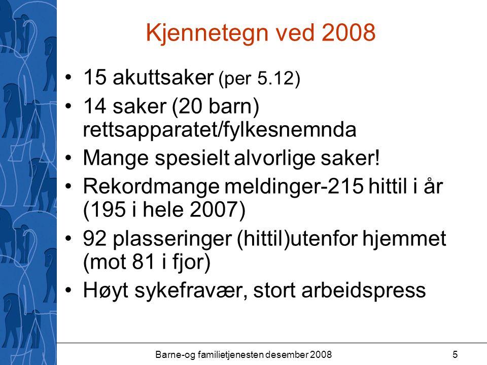 Barne-og familietjenesten desember 20085 Kjennetegn ved 2008 15 akuttsaker (per 5.12) 14 saker (20 barn) rettsapparatet/fylkesnemnda Mange spesielt alvorlige saker.