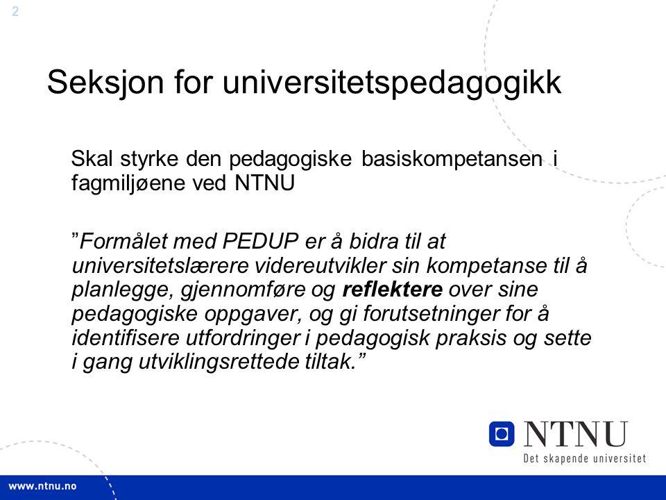 """2 Seksjon for universitetspedagogikk Skal styrke den pedagogiske basiskompetansen i fagmiljøene ved NTNU """"Formålet med PEDUP er å bidra til at univers"""