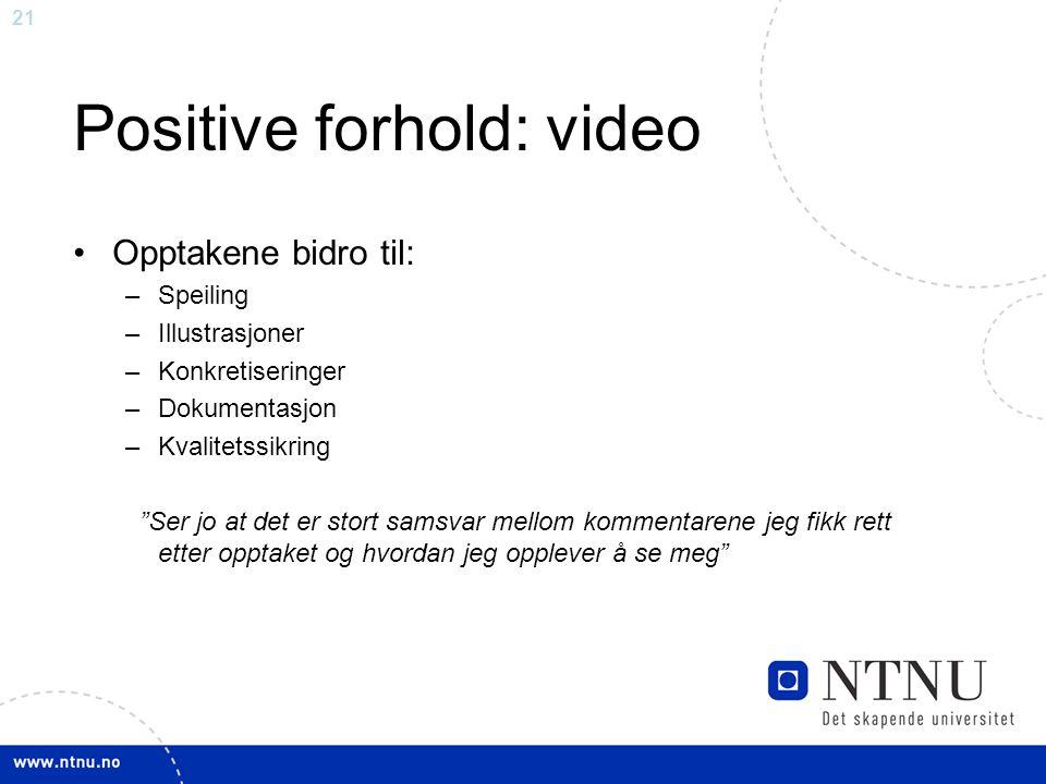 """21 Positive forhold: video Opptakene bidro til: –Speiling –Illustrasjoner –Konkretiseringer –Dokumentasjon –Kvalitetssikring """"Ser jo at det er stort s"""