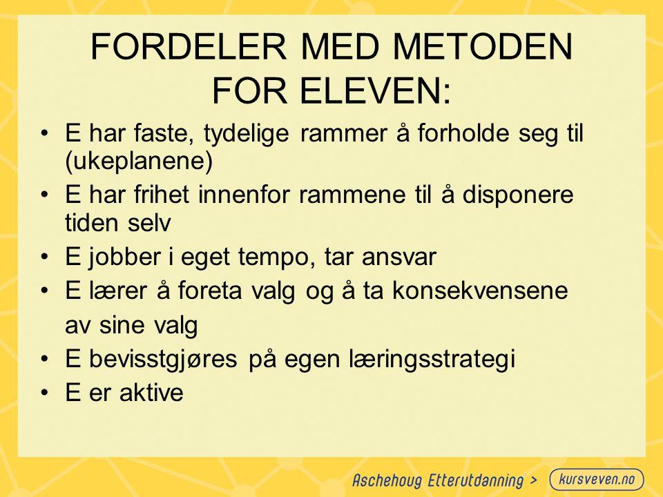 FORDELER MED METODEN FOR ELEVEN: E har faste, tydelige rammer å forholde seg til (ukeplanene) E har frihet innenfor rammene til å disponere tiden selv