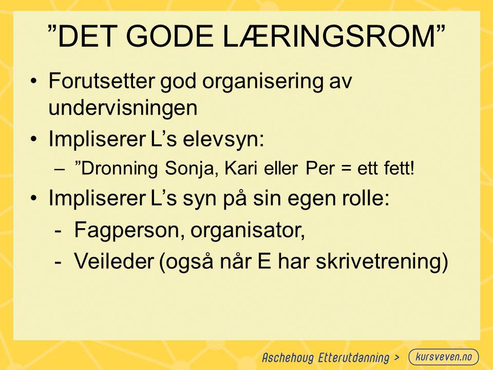 """""""DET GODE LÆRINGSROM"""" Forutsetter god organisering av undervisningen Impliserer L's elevsyn: – """"Dronning Sonja, Kari eller Per = ett fett! Impliserer"""