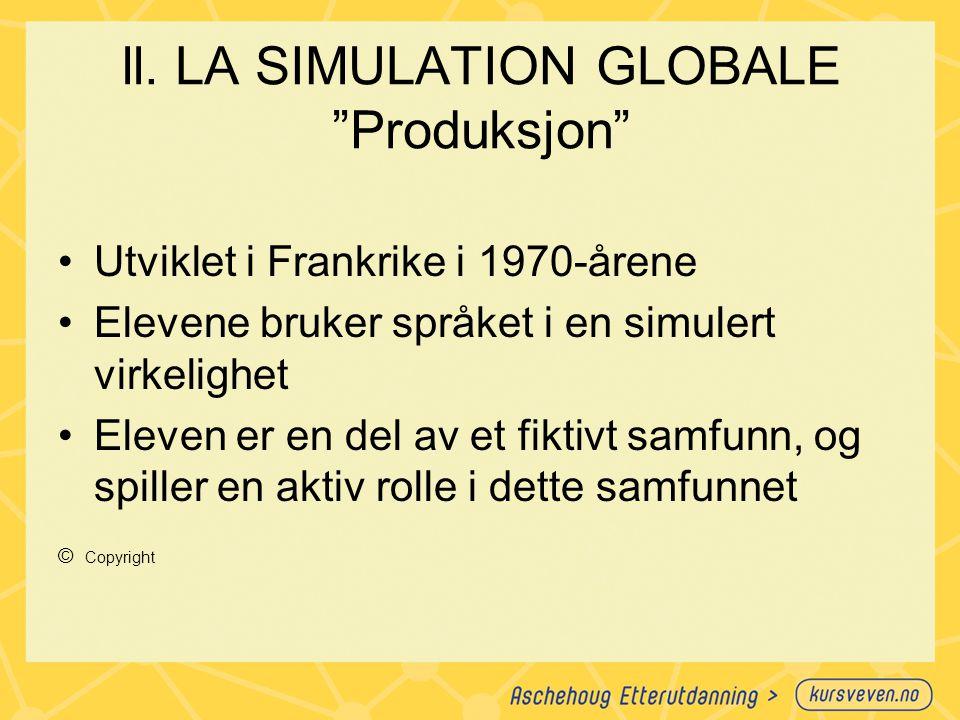 """ll. LA SIMULATION GLOBALE """"Produksjon"""" Utviklet i Frankrike i 1970-årene Elevene bruker språket i en simulert virkelighet Eleven er en del av et fikti"""