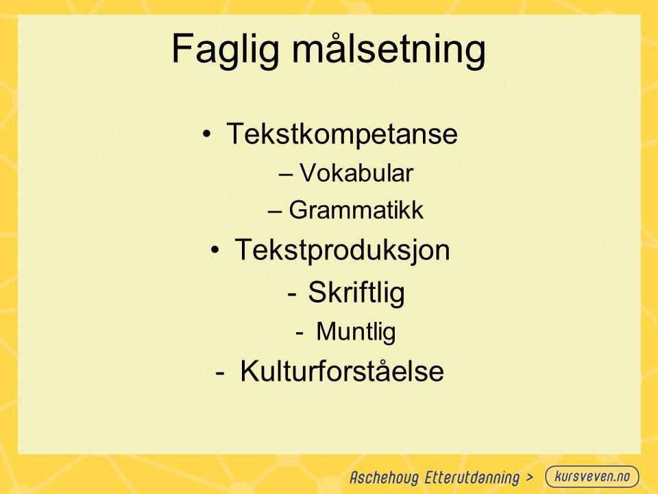 Faglig målsetning Tekstkompetanse –Vokabular –Grammatikk Tekstproduksjon -Skriftlig -Muntlig -Kulturforståelse