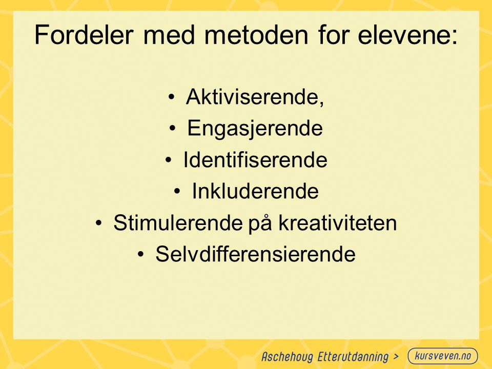 Fordeler med metoden for elevene: Aktiviserende, Engasjerende Identifiserende Inkluderende Stimulerende på kreativiteten Selvdifferensierende