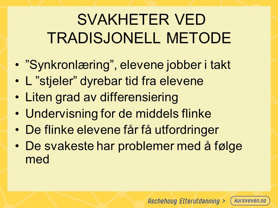 """SVAKHETER VED TRADISJONELL METODE """"Synkronlæring"""", elevene jobber i takt L """"stjeler"""" dyrebar tid fra elevene Liten grad av differensiering Undervisnin"""