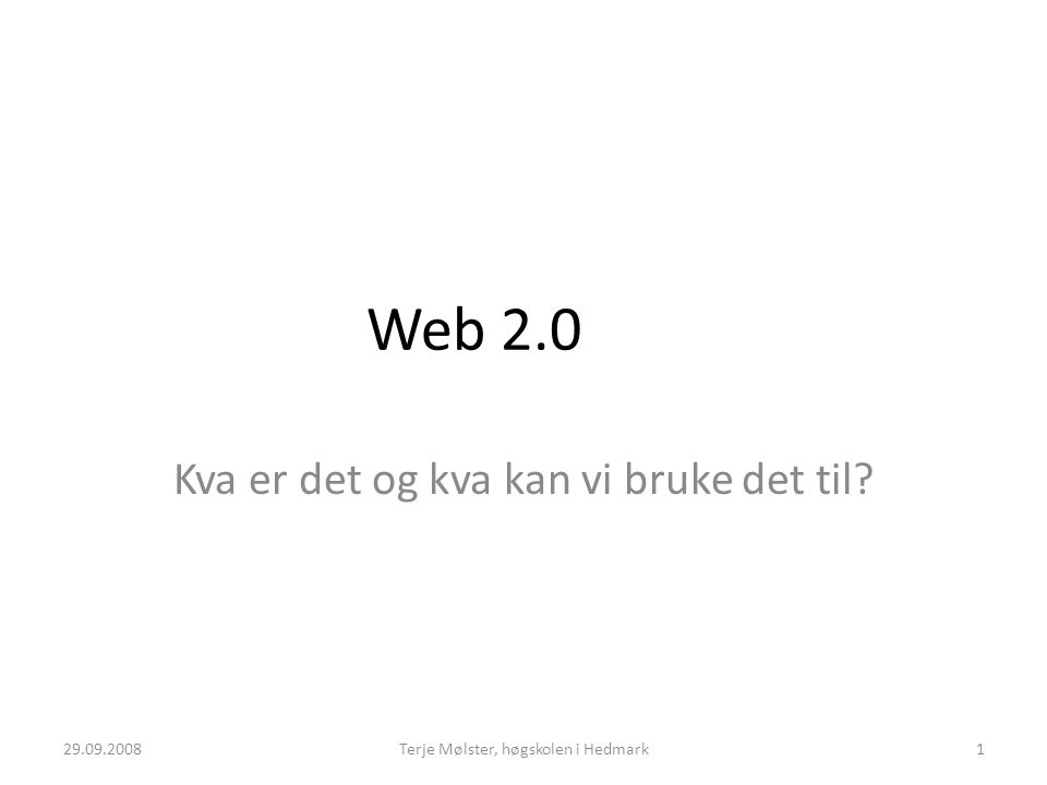 Web 2.0 Kva er det og kva kan vi bruke det til? 29.09.20081Terje Mølster, høgskolen i Hedmark