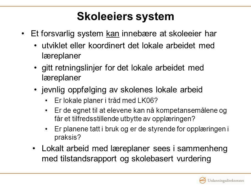 Skoleeiers system Et forsvarlig system kan innebære at skoleeier har utviklet eller koordinert det lokale arbeidet med læreplaner gitt retningslinjer