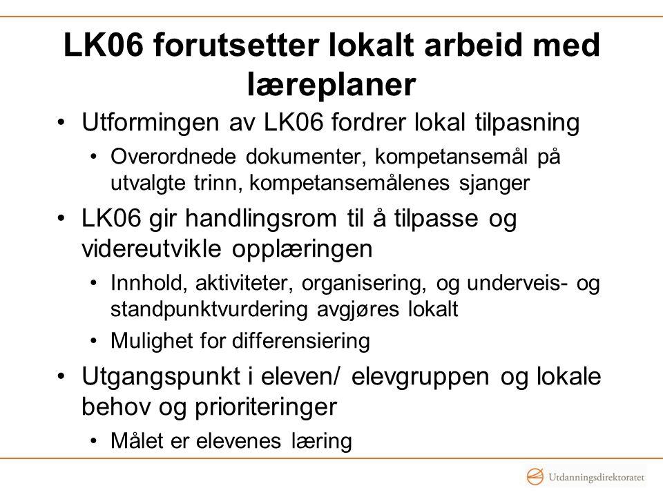 LK06 forutsetter lokalt arbeid med læreplaner Utformingen av LK06 fordrer lokal tilpasning Overordnede dokumenter, kompetansemål på utvalgte trinn, ko