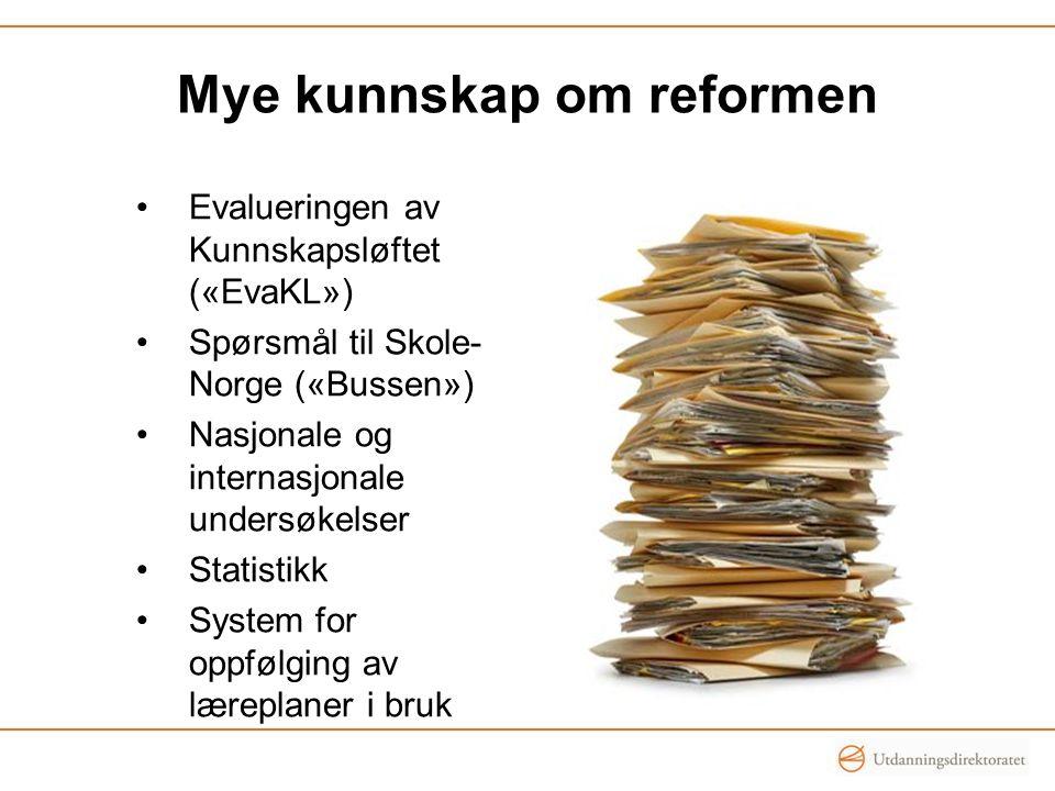 Mye kunnskap om reformen Evalueringen av Kunnskapsløftet («EvaKL») Spørsmål til Skole- Norge («Bussen») Nasjonale og internasjonale undersøkelser Stat