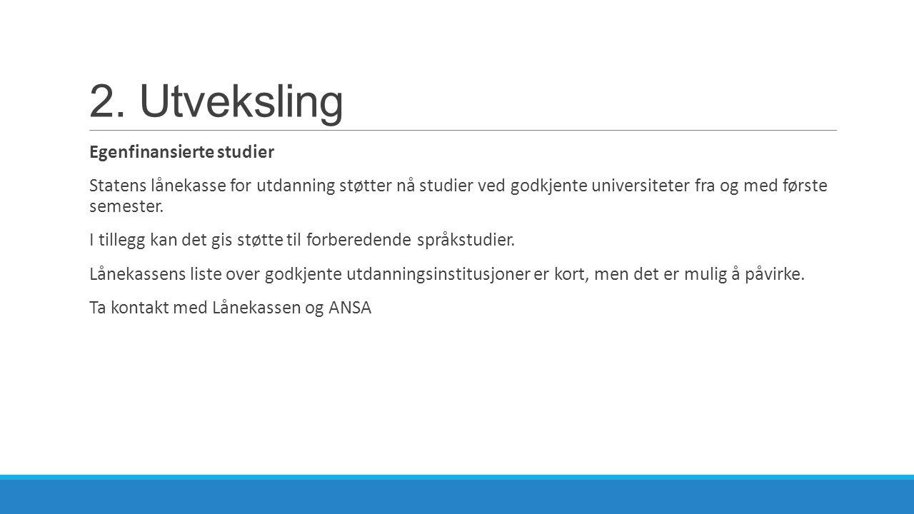 2. Utveksling Egenfinansierte studier Statens lånekasse for utdanning støtter nå studier ved godkjente universiteter fra og med første semester. I til