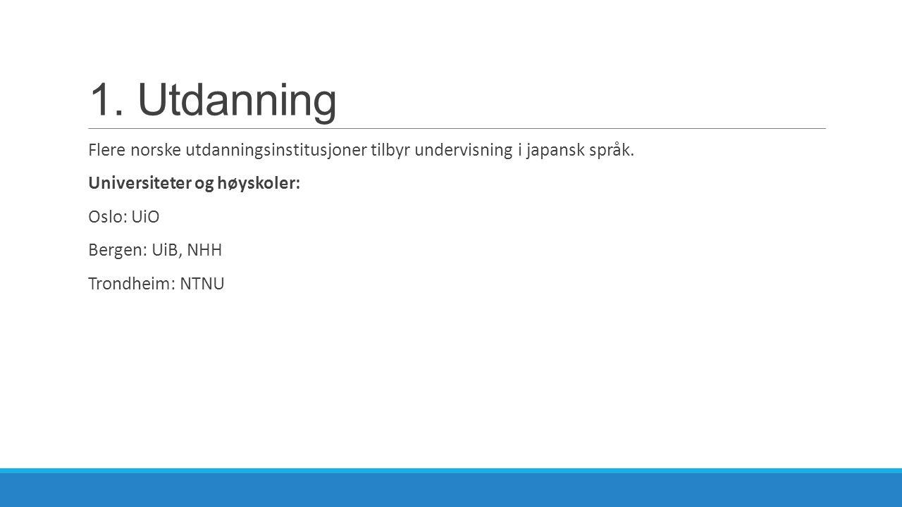 1.Utdanning Flere norske utdanningsinstitusjoner tilbyr undervisning i japansk språk.