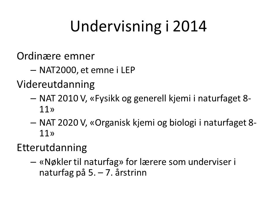 Undervisning i 2014 Ordinære emner – NAT2000, et emne i LEP Videreutdanning – NAT 2010 V, «Fysikk og generell kjemi i naturfaget 8- 11» – NAT 2020 V,