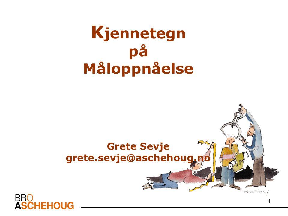1 K jennetegn på Måloppnåelse Grete Sevje grete.sevje@aschehoug.no