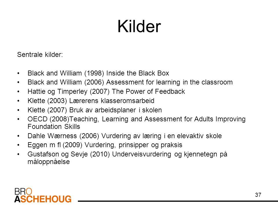 37 Kilder Sentrale kilder: Black and William (1998) Inside the Black Box Black and William (2006) Assessment for learning in the classroom Hattie og T