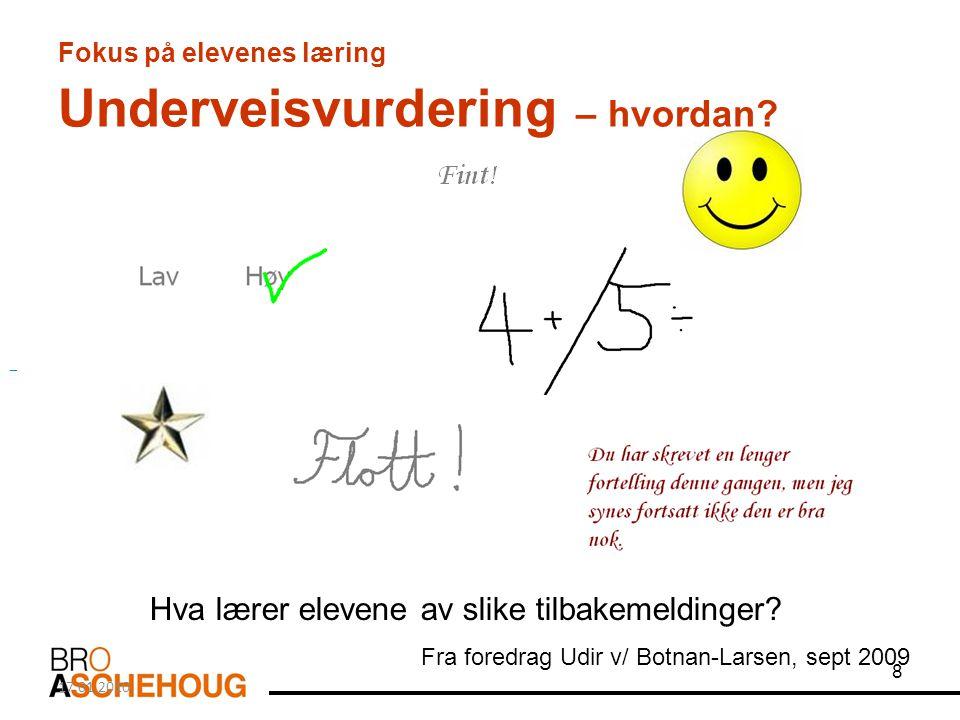 8 Fokus på elevenes læring Underveisvurdering – hvordan? Hva lærer elevene av slike tilbakemeldinger? Fra foredrag Udir v/ Botnan-Larsen, sept 2009 17