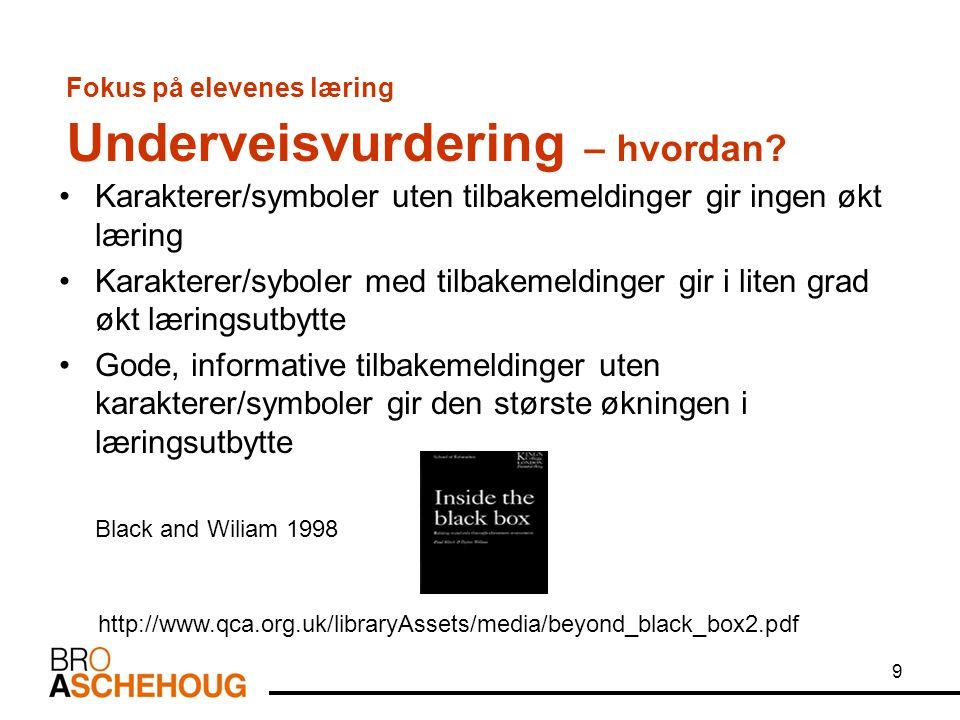 9 http://www.qca.org.uk/libraryAssets/media/beyond_black_box2.pdf Fokus på elevenes læring Underveisvurdering – hvordan? Karakterer/symboler uten tilb