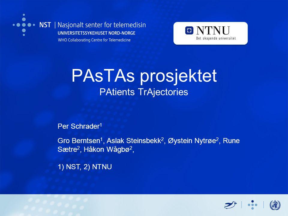 PAsTAs prosjektet PAtients TrAjectories Per Schrader 1 Gro Berntsen 1, Aslak Steinsbekk 2, Øystein Nytrøe 2, Rune Sætre 2, Håkon Wågbø 2, 1) NST, 2) NTNU