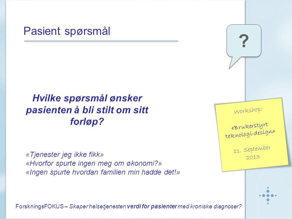 Pasient spørsmål Hvilke spørsmål ønsker pasienten å bli stilt om sitt forløp.
