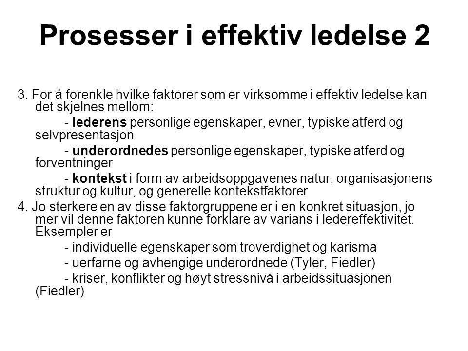 Prosesser i effektiv ledelse 2 3. For å forenkle hvilke faktorer som er virksomme i effektiv ledelse kan det skjelnes mellom: - lederens personlige eg