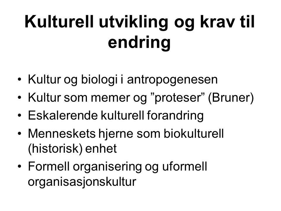 """Kulturell utvikling og krav til endring Kultur og biologi i antropogenesen Kultur som memer og """"proteser"""" (Bruner) Eskalerende kulturell forandring Me"""