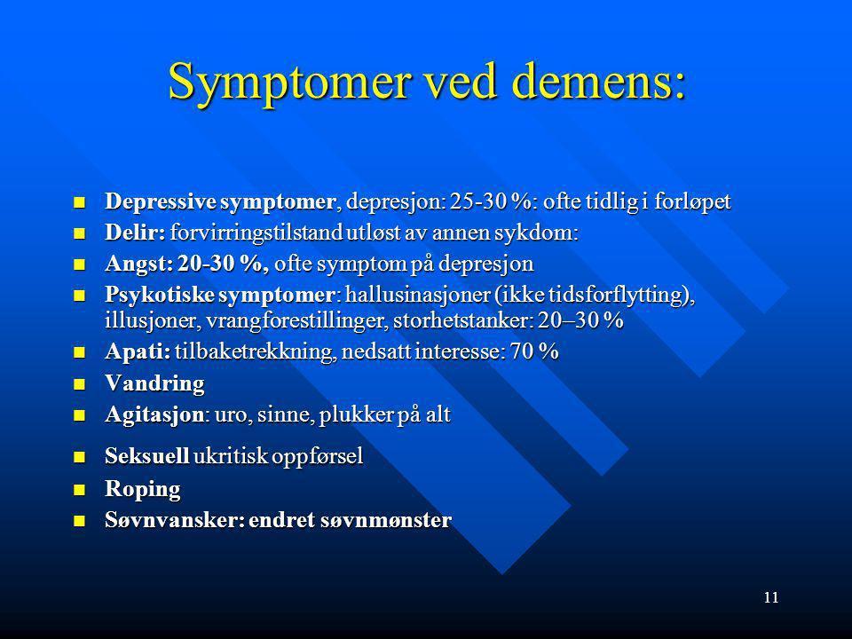 10 Diagnosekriterier og symptomer ved demens Demensdefinisjon Demensdefinisjon 1.Svekket hukommelse og minst en av følgende kognitive funksjoner: tenk