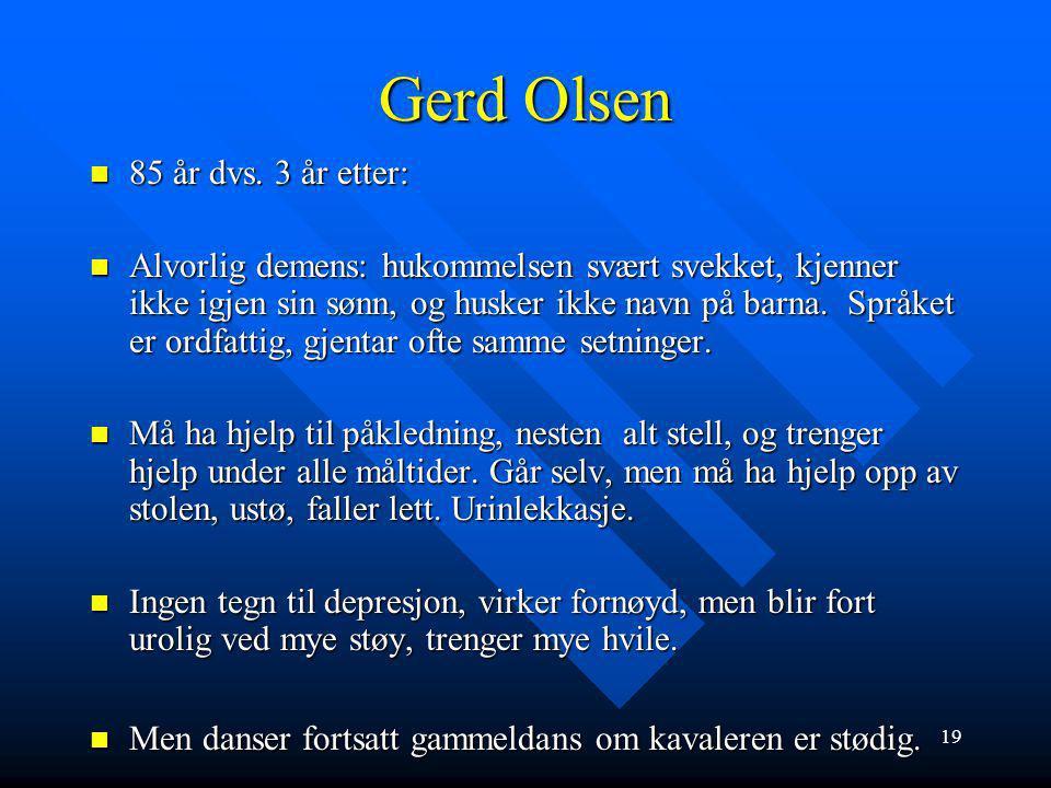 18 Gerd Olsen 82 år, enke, tidligere arbeidet på butikk, 3 barn hvorav en sønn bor i Haugesund, de andre bor østpå. 82 år, enke, tidligere arbeidet på