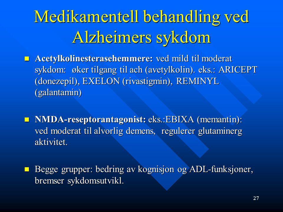 26 Behandling ved Alzheimers sykdom Kun symptomatisk behandling mulig Kun symptomatisk behandling mulig Miljøtiltak: boenheter, miljøterapeutiske meto