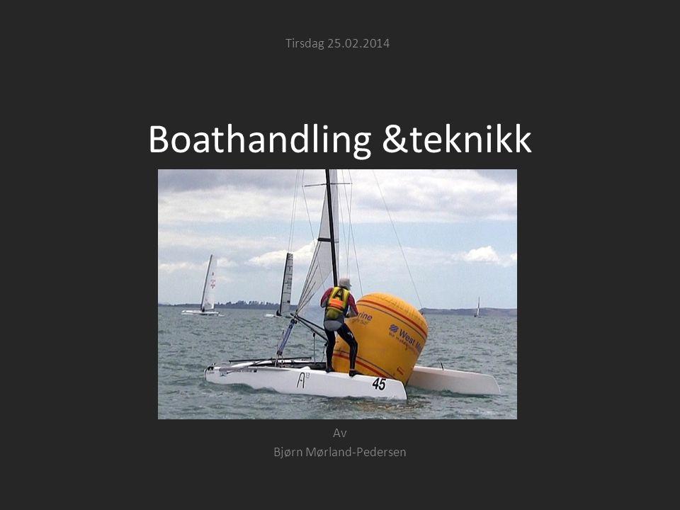 Boathandling &teknikk Av Bjørn Mørland-Pedersen Tirsdag 25.02.2014
