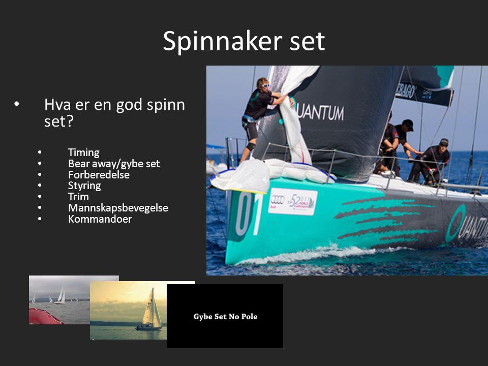 Spinnaker set Hva er en god spinn set? Timing Bear away/gybe set Forberedelse Styring Trim Mannskapsbevegelse Kommandoer