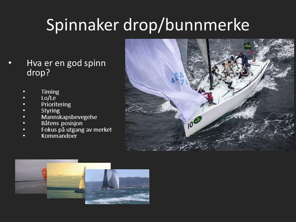 Spinnaker drop/bunnmerke Hva er en god spinn drop? Timing Lo/Le Prioritering Styring Mannskapsbevegelse Båtens posisjon Fokus på utgang av merket Komm