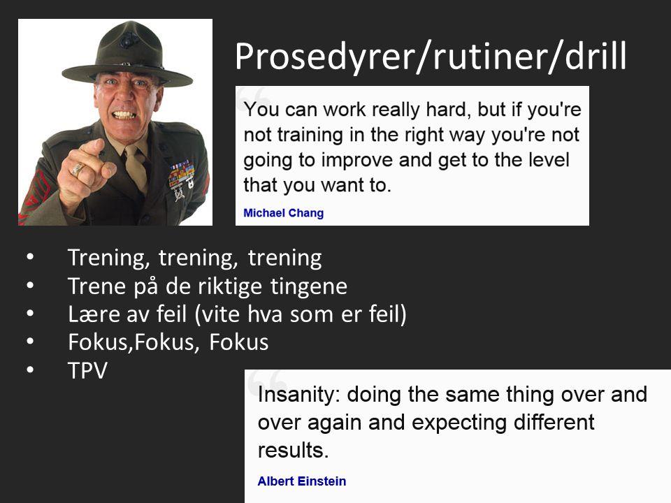 Prosedyrer/rutiner/drill Trening, trening, trening Trene på de riktige tingene Lære av feil (vite hva som er feil) Fokus,Fokus, Fokus TPV
