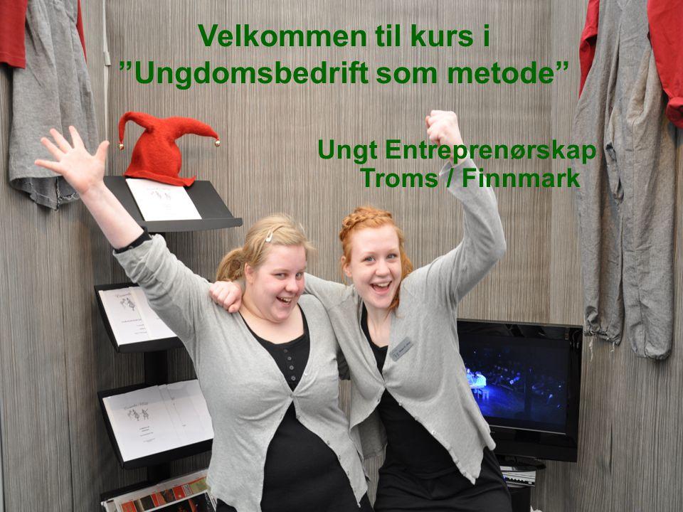 """Velkommen til kurs i """"Ungdomsbedrift som metode"""" Ungt Entreprenørskap Troms / Finnmark"""