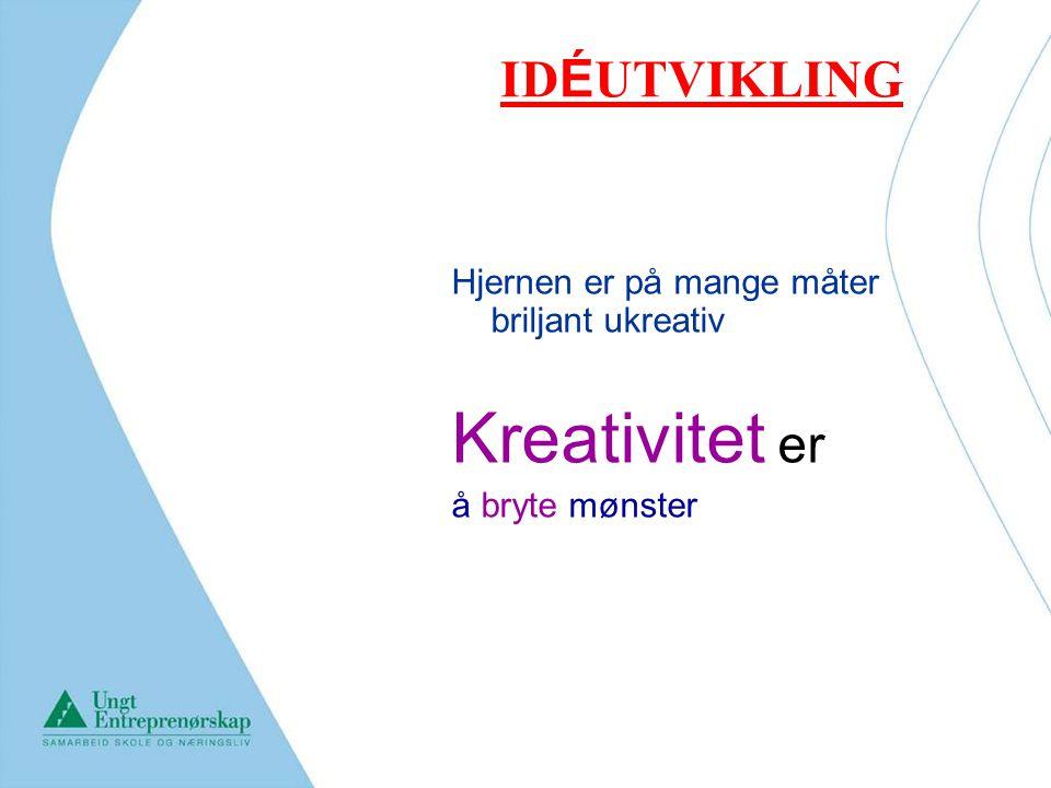 ID É UTVIKLING Hjernen er på mange måter briljant ukreativ Kreativitet er å bryte mønster
