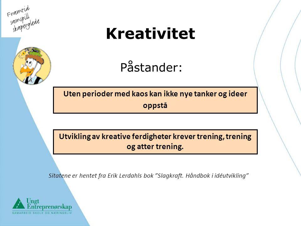 Kreativitet Påstander: Uten perioder med kaos kan ikke nye tanker og ideer oppstå Utvikling av kreative ferdigheter krever trening, trening og atter t