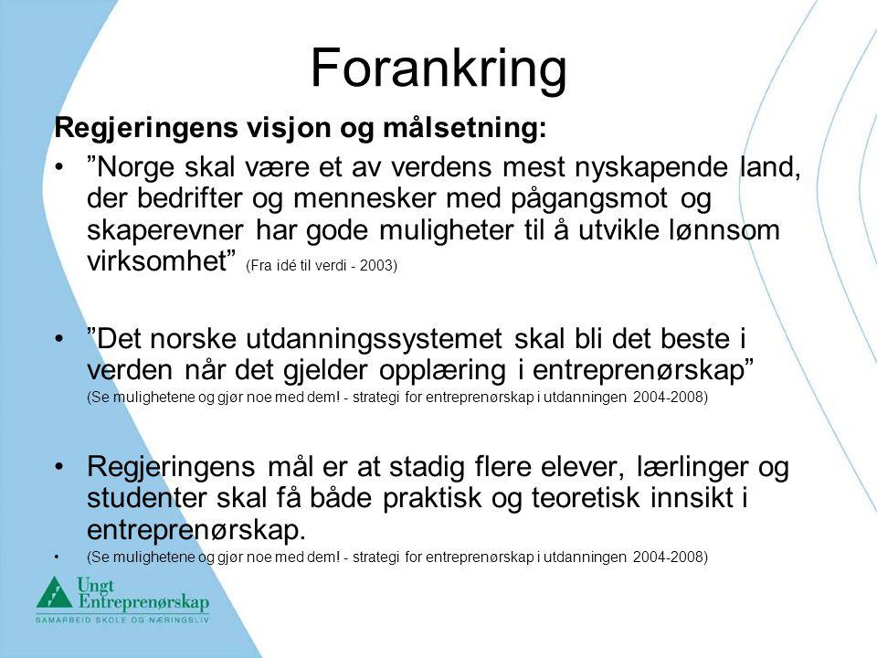"""Forankring Regjeringens visjon og målsetning: """"Norge skal være et av verdens mest nyskapende land, der bedrifter og mennesker med pågangsmot og skaper"""