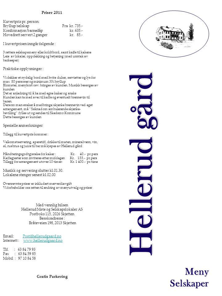 Priser 2011 Kuvertpris pr. person: Bryllup/selskapFra kr. 735.- Konfirmasjon/barnedåp kr. 635.- Hovedrett servert 2 ganger kr. 85.- I kuvertprisen inn