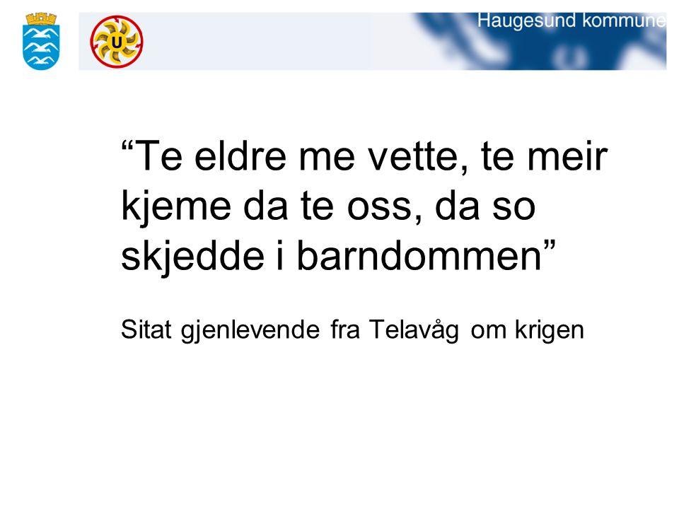 Te eldre me vette, te meir kjeme da te oss, da so skjedde i barndommen Sitat gjenlevende fra Telavåg om krigen